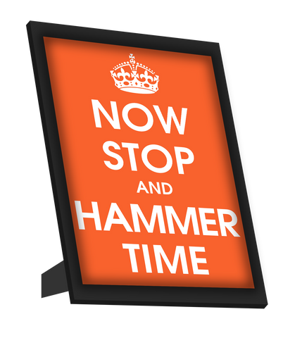 Framed Art, Now Stop And Hammer Time Framed Art, - PosterGully