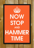 Glass Framed Posters, Now Stop And Hammer Time Glass Framed Poster, - PosterGully - 1