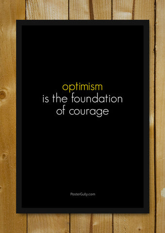 Glass Framed Posters, Optimism Foundation Of Courage Glass Framed Poster, - PosterGully - 1