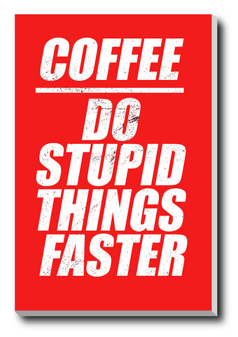 Canvas Art Prints, Coffee Stupidity Humour Stretched Canvas Print, - PosterGully - 1