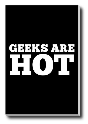 Canvas Art Prints, Geeks Are Hot Stretched Canvas Print, - PosterGully - 1