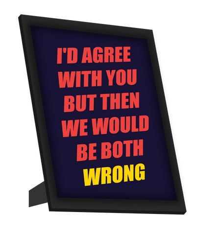 Framed Art, On Agreeing With You Framed Art, - PosterGully