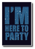 Canvas Art Prints, I'm Here To Party Stretched Canvas Print, - PosterGully - 1