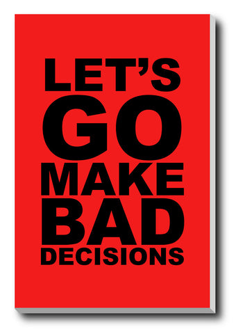 Canvas Art Prints, Let's Go Make Bad Decisions Stretched Canvas Print, - PosterGully - 1
