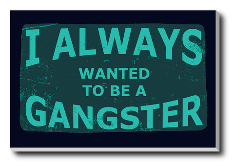 Canvas Art Prints, Always A Gangster | Goodfellas Stretched Canvas Print, - PosterGully - 1
