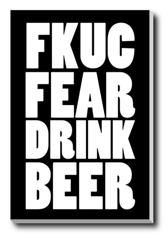 Canvas Art Prints, F**k Fear | Drink Beer Stretched Canvas Print, - PosterGully - 1