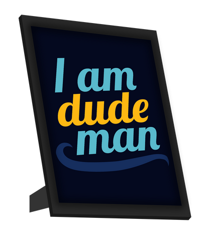 Framed Art, I Am Dude | Big Lebowski Framed Art, - PosterGully