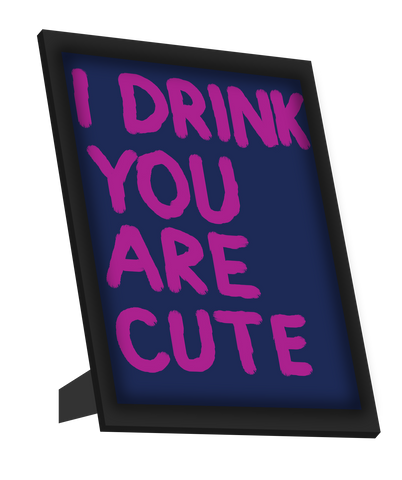 Framed Art, I Drink | You Are Cute | Humour Framed Art, - PosterGully