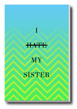 Brand New Designs, Hate Sister Humour, - PosterGully - 3
