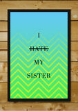 Brand New Designs, Hate Sister Humour, - PosterGully - 2