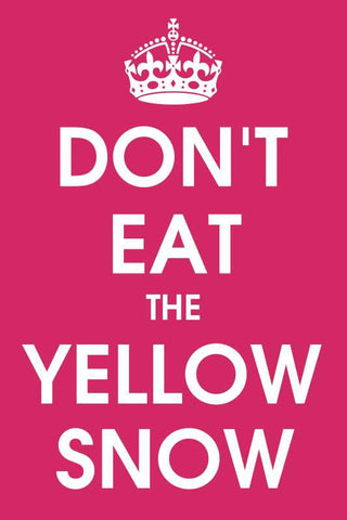 Don't Eat The Yellow Snow |  PosterGully Specials