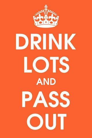 Drink Lots And Pass Out |  PosterGully Specials
