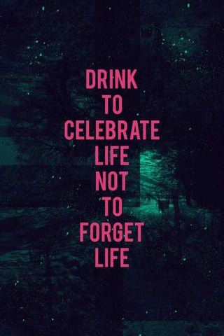 Drink To Celebrate Life |  PosterGully Specials