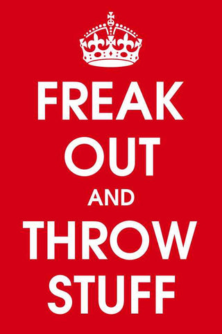 Freak Out And Throw Stuff |  PosterGully Specials