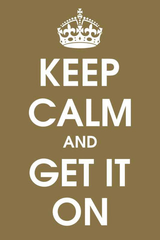 Keep Calm And Get It On |  PosterGully Specials