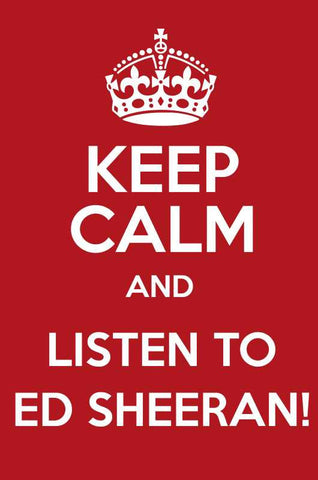 Keep Calm And Listen To Ed Sheeran |  PosterGully Specials