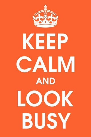 Keep Calm And Look Busy |  PosterGully Specials