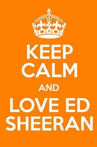 Keep Calm And Love Ed Sheeran |  PosterGully Specials