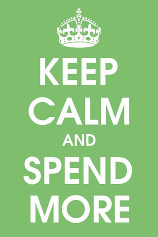 Keep Calm And Spend More |  PosterGully Specials