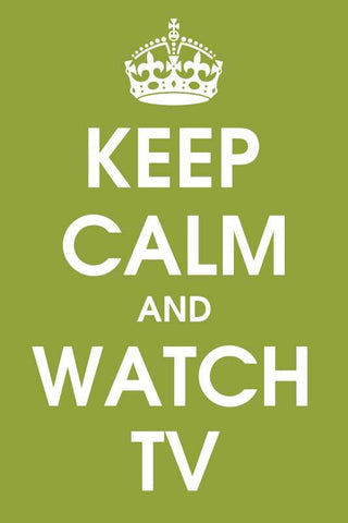Keep Calm And Watch TV |  PosterGully Specials