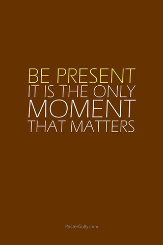 Wall Art, Be Present., - PosterGully
