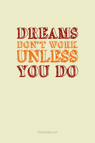 Wall Art, Dreams Don't Work Unless You Do, - PosterGully