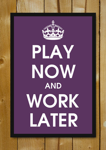 Glass Framed Posters, Play Now And Work Later Glass Framed Poster, - PosterGully - 1