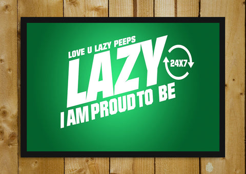 Glass Framed Posters, Proud To Be Lazy Glass Framed Poster, - PosterGully - 1