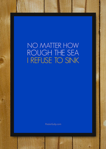 Glass Framed Posters, Refuse To Sink Glass Framed Poster, - PosterGully - 1
