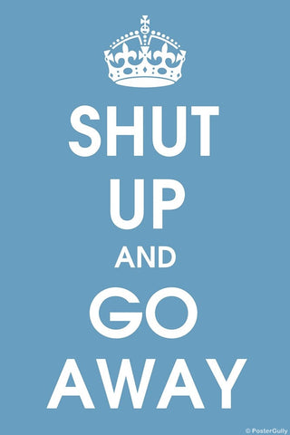 Wall Art, Shut Up And Go Away, - PosterGully