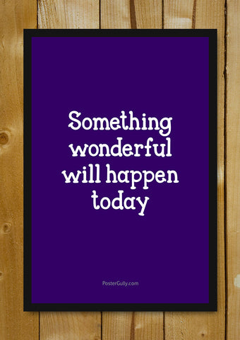 Glass Framed Posters, Something Wonderful Will Happen Glass Framed Poster, - PosterGully - 1