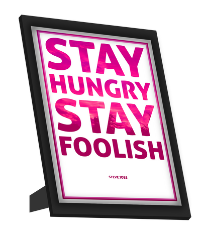Framed Art, Stay Hungry Stay Foolish Bold | Steve Jobs Framed Art, - PosterGully