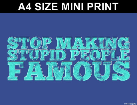 Mini Prints, Stop Making Stupid People Famous | Pop Color | Mini Print, - PosterGully