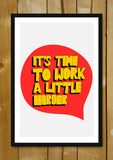 Glass Framed Posters, Time To Work Little Harder Glass Framed Poster, - PosterGully - 1