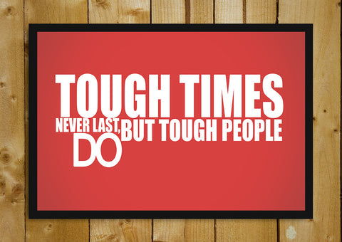 Glass Framed Posters, Tough People Last Longer Quote Glass Framed Poster, - PosterGully - 1