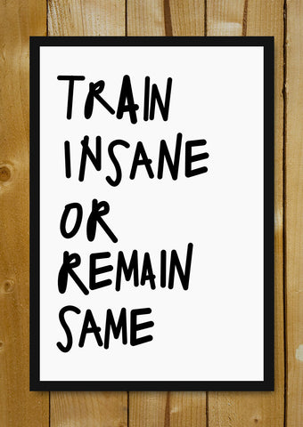 Glass Framed Posters, Train Insane Gym Workout Glass Framed Poster, - PosterGully - 1