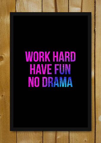 Glass Framed Posters, Work Hard Have Fun No Drama Glass Framed Poster, - PosterGully - 1