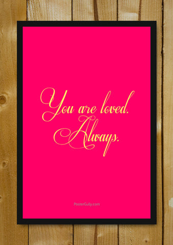 Glass Framed Posters, You Are Loved. Always Glass Framed Poster, - PosterGully - 1