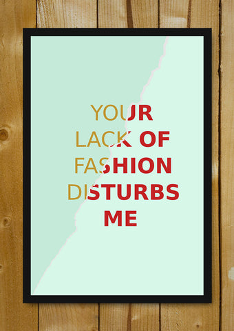 Glass Framed Posters, Your Lack Of Fashion Disturbs Me Glass Framed Poster, - PosterGully - 1