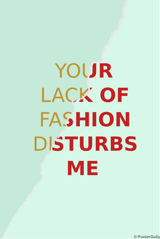 Wall Art, Your Lack Of Fashion Disturbs Me, - PosterGully