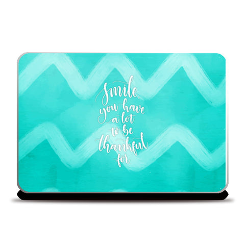 Smile You Have A Lot To Be Thankful For Laptop Skins | Artist : Creative DJ