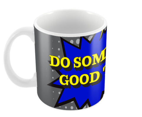 Pop Art- Do Something Good Today Coffee Mugs | Artist : Stuti Bajaj
