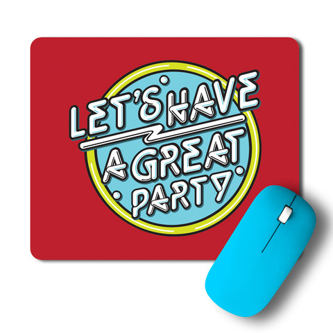 Lets Have A Great Party Typography Artwork Mousepad