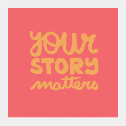Square Art Prints, Your Story Matters Artwork | Artist: Siddhant Talwar, - PosterGully