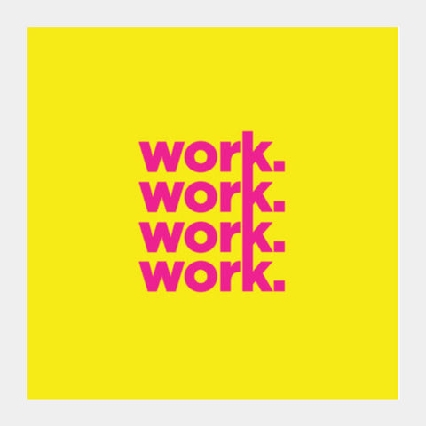 Work Work Work Work Square Art Prints PosterGully Specials