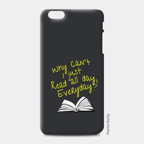 Why Can't I Just Read All Day? iPhone 6 Plus/6S Plus Cases | Artist : Kaushal Faujdar