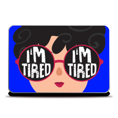 I'm tired Laptop Skins | Artist : Harpreet Kaur