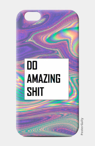 iPhone 6 / 6s, Do Amazing Shit iPhone 6 / 6s Case | Artist: Siddhant Talwar, - PosterGully