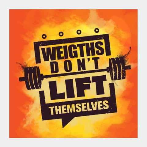 Gym Motivation - Weights Don't Lift Themselves Square Art Prints PosterGully Specials