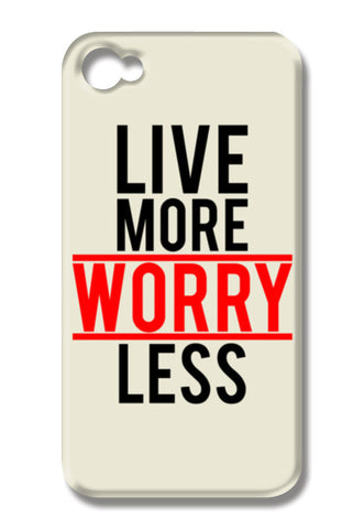 Live More Worry Less iPhone 4 Cases | Artist : Designerchennai